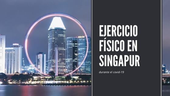 Ejercicio físico al aire libre en Singapur durante el covid-19